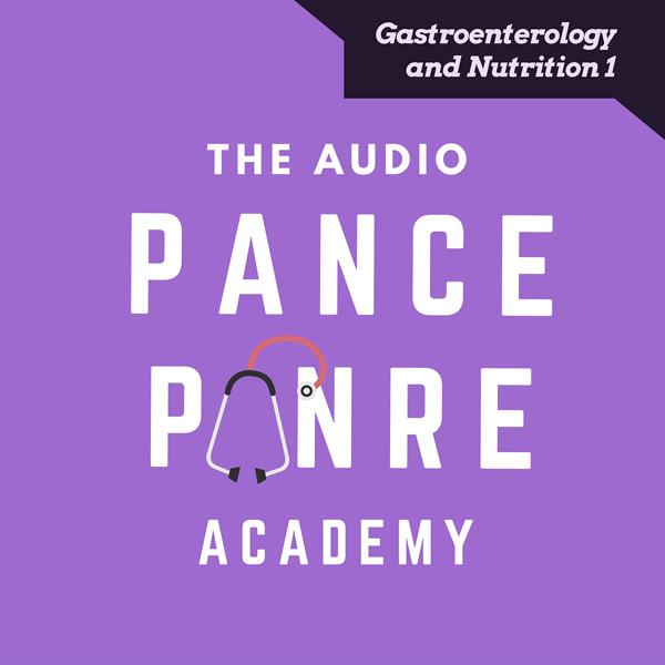 Gastroenterology 1: The Audio PANCE and PANRE Podcast Topic Specific Review Episode 31