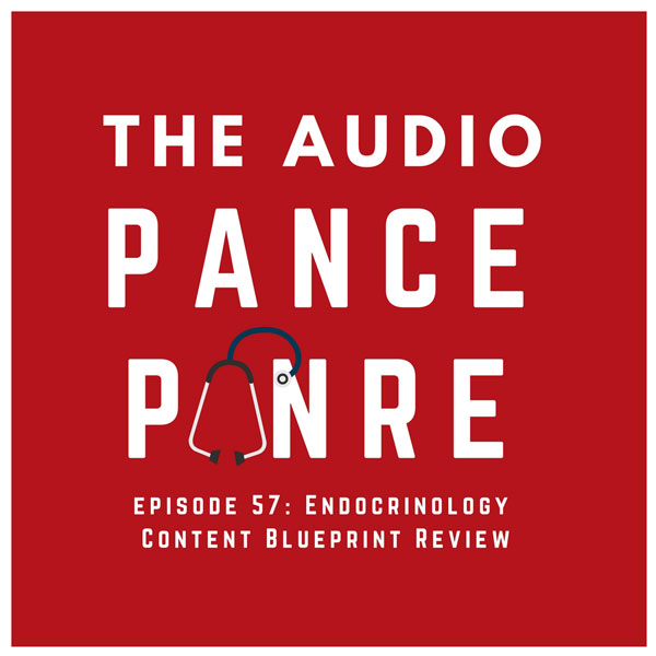 Episode 57: Endocrinology – The Audio PANCE/PANRE Board Review Podcast – Content Blueprint Review Endocrinology