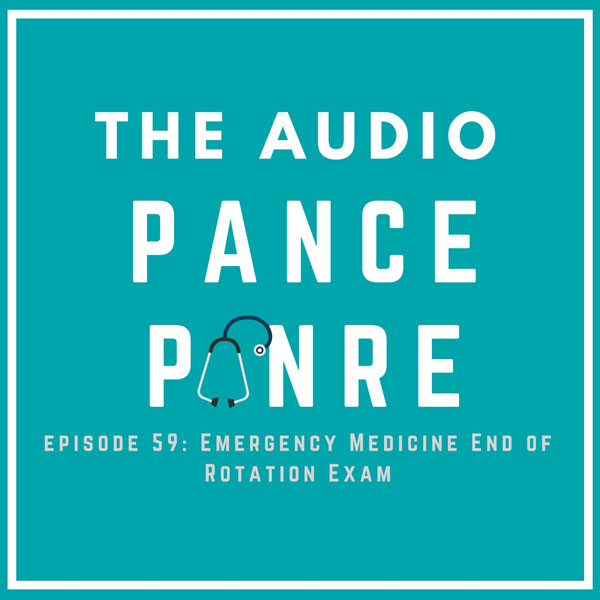 Episode 59: Emergency Medicine EOR – The Audio PANCE and PANRE Board Review Podcast