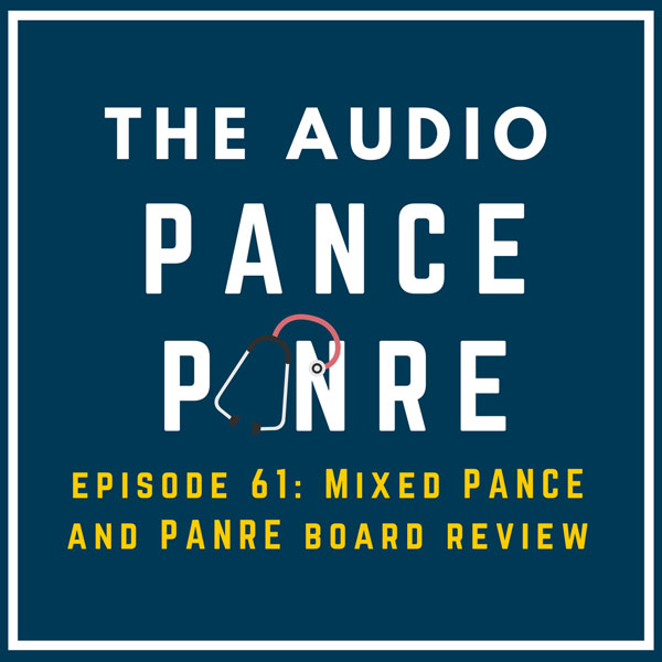 Episode 61: The Audio PANCE and PANRE – Ten Mixed NCCPA™ Content Blueprint Multiple Choice Questions