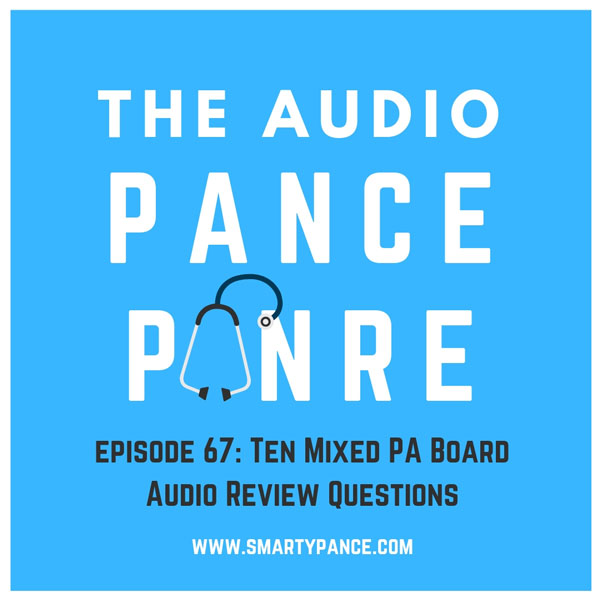 Episode 67 The Audio PANCE and PANRE PA Board Review Podcast