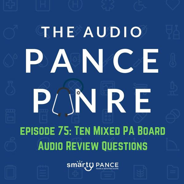 Episode 75 The Audio PANCE and PANRE PA Board Review Podcast