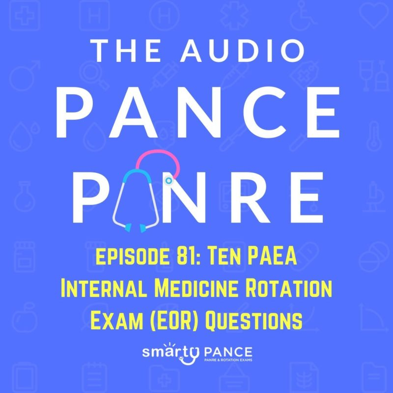 Episode 81 Ten PAEA Internal Medicine Rotation Exam (EOR) Questions